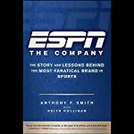ESPN: The Company: The Story and Lessons Behind the Most Fanatical Brand in Sports | Anthony F. Smith,Keith Hollihan