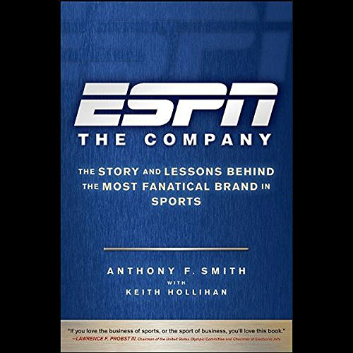 ESPN: The Company: The Story and Lessons Behind the Most Fanatical Brand in Sports