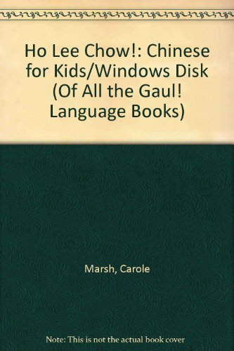 Ho Lee Chow!: Chinese for Kids/Windows Disk (Of All the Gaul! Language Books) Carole Marsh