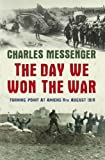 The Day We Won the War, Charles Messenger, 0297852817