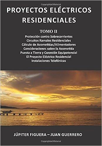 Proyectos Eléctricos Residenciales: Tomo II (Spanish Edition): Júpiter Figuera, Juan Guerrero: 9781544714691: Amazon.com: Books