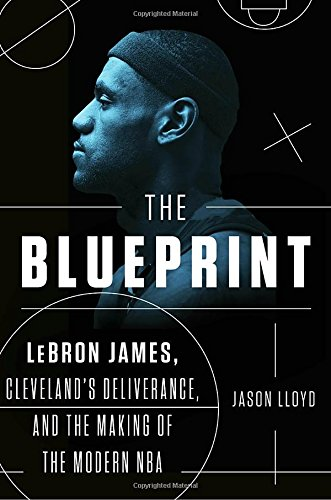 The Blueprint: LeBron James, Cleveland's Deliverance, and the Making of the Modern NBA cover