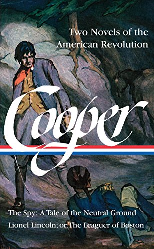 James Fenimore Cooper: Two Novels of the American Revolution (LOA #312): The Spy: A Tale of the Neutral Ground / Lionel Lincoln; or, The Leaguer of Boston ... James Fenimore Cooper Edition Book 4)