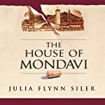 The House of Mondavi: The Rise and Fall of an American Wine Dynasty | Julia Flynn Siler