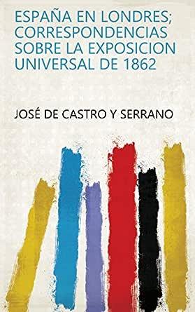 España en Londres; correspondencias sobre la Exposicion