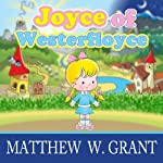 Joyce of Westerfloyce: The Story of the Tiny Little Girl with the Tiny Little Voice | Matthew W. Grant