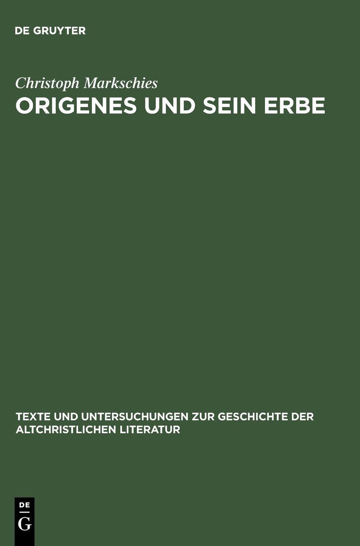 Origenes Und Sein Erbe  Gesammelte Studien  Texte Und Untersuchungen Zur Geschichte Der Altchristlichen Literatur Band 160