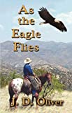As the Eagle Flies, J. D. Oliver, 1926585143