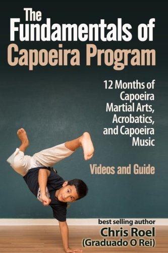 Download The Fundamentals of Brazilian Capoeira Program: 12 Months of Capoeira Martial Arts, Acrobatics, and Capoeira Music ebook