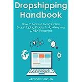 DROPSHIPPING HANDBOOK: How to Make a Living Online Dropshipping Products via Aliexpress & NBA Teespring