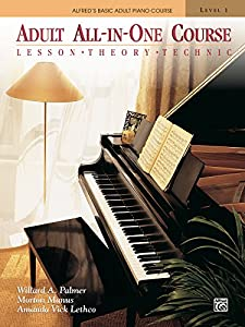 Alfred's Basic Adult All-in-One Course, Book 1: Learn How to Play Piano with Lesson, Theory and Technic: Lesson, Theory, Technique (Alfred's Basic Adult Piano Course)