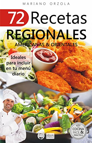 72 RECETAS REGIONALES AMERICANAS & ORIENTALES: Ideales para incluir en tu menú diario (Colección Cocina Fácil & Práctica nº 71) (Spanish Edition) by Mariano  Orzola