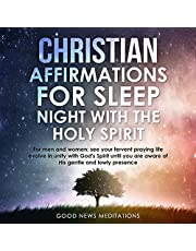 Christian Affirmations for Sleep - Night with the Holy Spirit: For Men and Women; See Your Fervent Praying Life Evolve in Unity with God's Spirit Until You Are Aware of His Gentle and Lowly Presence