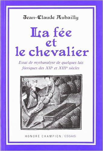La Fée et le chevalier. Essai de mythanalyse de quelques lais féeriques des XIIe et XIIIe siècles pdf, epub