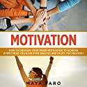 Motivation: How to Unleash Your Inner Motivation to Achieve Everything You Have Ever Wanted and Enjoy the Process! Audiobook by Maya Faro Narrated by Jessica Geffen