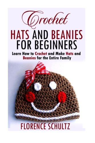 Crochet Hats and Beanies for Beginners: Learn How to Crochet