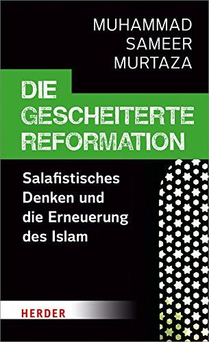 Die gescheiterte Reformation: Salafistisches Denken und die Erneuerung des Islam
