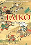 Front cover for the book Taiko: An Epic Novel of War and Glory in Feudal Japan by Eiji Yoshikawa