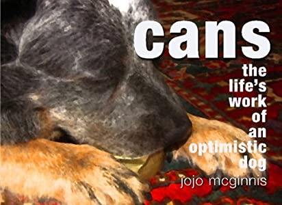 Cans: The Life's Work of an Optimistic Dog