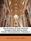 Einleitung in Die Heilige Schrift des Alten und Neuen Testamentes, Franz Kaulen and Gottfried Hoberg, 1148483721