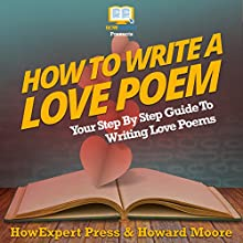How to Write a Love Poem Audiobook by HowExpert Press, Howard Moore Narrated by Weston Gritt