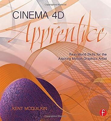 Cinema 4D Apprentice: Real-World Skills for the Aspiring Motion Graphics Artist (Apprentice Series) by Focal Press