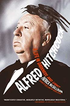 Alfred Hitchcock: A Life in Darkness and Light by [Mcgilligan, Patrick]
