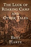 Bargain eBook - The Luck of Roaring Camp  And Other Tales
