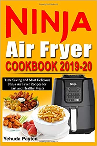 Ninja Air Fryer Cookbook 2019-20: Time Saving and Most ...