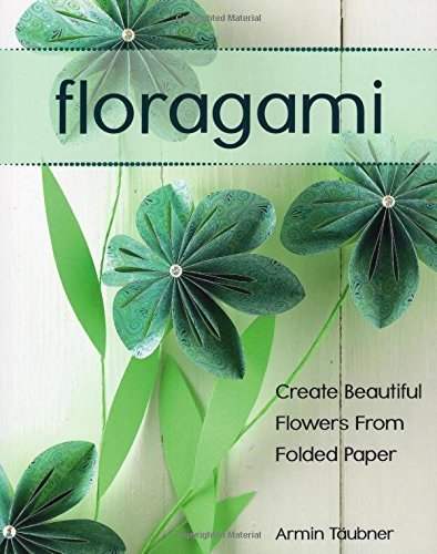 Paper Flower Folding (Floragami: Create Beautiful Flowers from Folded Paper)