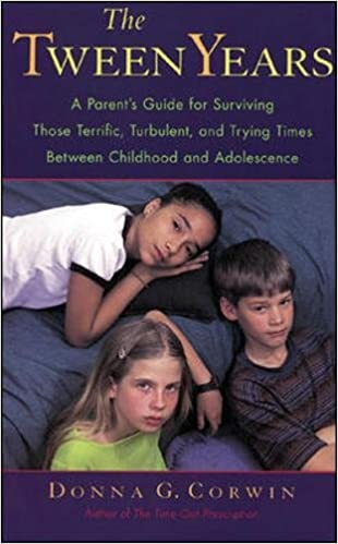 The Tween Years A Parents Guide For Surviving Those Terrific