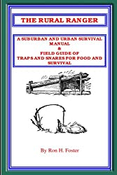 THE RURAL RANGER A SUBURBAN AND URBAN SURVIVAL MANUAL & FIELD GUIDE OF TRAPS AND SNARES FOR FOOD AND SURVIVAL
