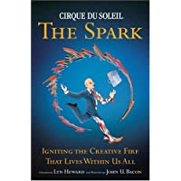 Cirque du Soleil: The Spark - Igniting the Creative Fire that Lives within Us All