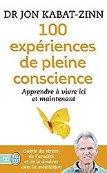 100 expériences de pleine conscience : Apprendre à vivre ici et maintenant