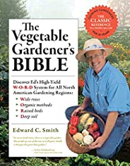 The Vegetable Gardener's Bible, 2nd Edition: Discover Ed's High-Yield W-O-R-D System for All North Ame