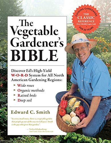 The Vegetable Gardener#039s Bible 2nd Edition: Discover Ed#039s HighYield WORD System for All North American Gardening Regions: Wide Rows Organic Methods Raised Beds Deep Soil