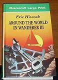 Around the World in Wanderer III, Eric C. Hiscock, 0708920551