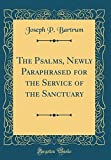 img - for The Psalms, Newly Paraphrased for the Service of the Sanctuary (Classic Reprint) book / textbook / text book