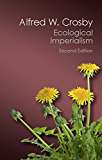 Ecological Imperialism: The Biological Expansion of Europe, 900–1900 (Canto Classics)