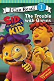 Sid the Science Kid: The Trouble with Germs (I Can Read Media Tie-Ins - Level 1-2)