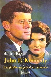 John F. Kennedy : une famille, un président, un mythe, Kaspi, André
