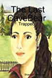 The Last CaveBear: Trapped, Shannon van Slyke, 1430317078