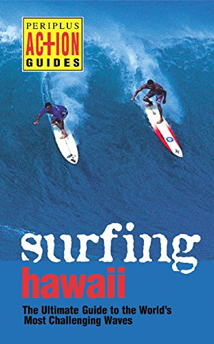 Surfing Hawaii: The Ultimate Guide to the World's Most Challenging Waves (Periplus Action Guides)