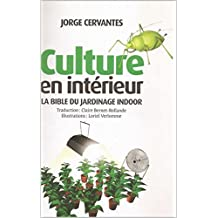 Culture en interieur: La Bible du jardinage indoor (French Edition)