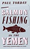 Salmon Fishing in the Yemen by Torday, Paul New Edition (2007)