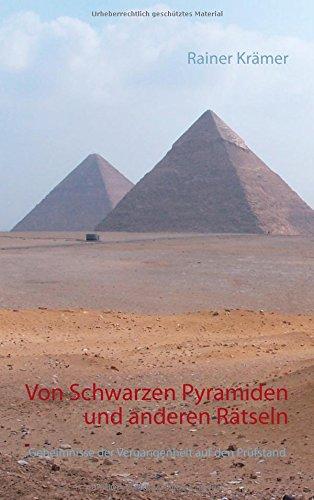 Von Schwarzen Pyramiden und anderen Rätseln: Geheimnisse der Vergangenheit auf den Prüfstand