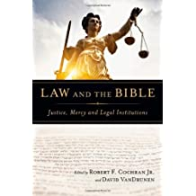 Law and the Bible: Justice, Mercy and Legal Institutions