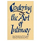 Centering and the Art of Intimacy, C. Gaylord Hendricks and Kathlyn T. Hendricks, 0131222686