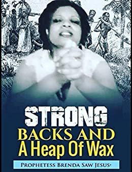 Strong Backs And A Heap of Wax - Kindle edition by Prophetess Brenda