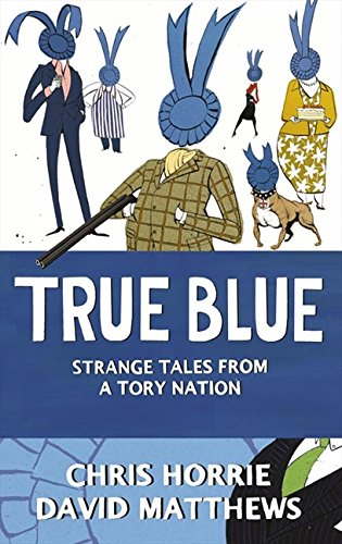 Download True Blue: Strange Tales from a Tory Nation pdf
